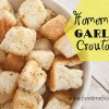 Homemade Croutons {Recipe}