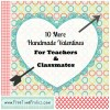 10 More Valentines for Classmates and Teachers + Printable's