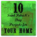 10 St. Patrick's Day projects for your home.