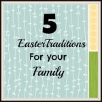5 Easter Family Traditions for you Family