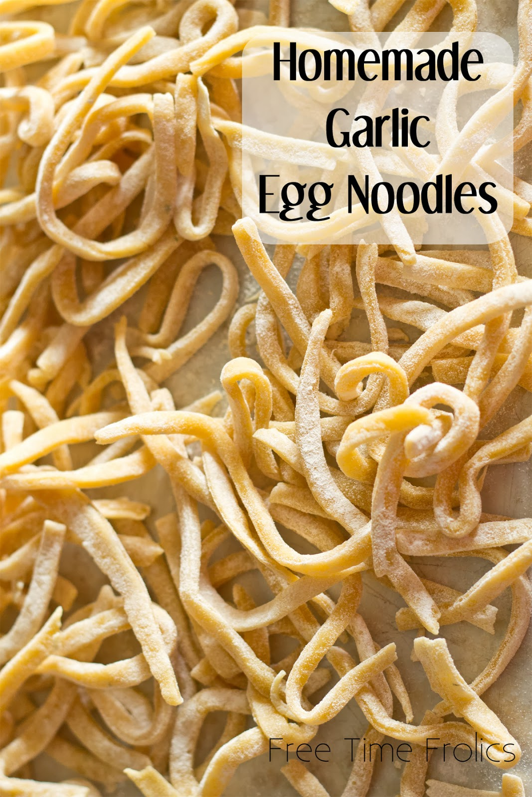 handmade noodles recipe garlic egg noodles recipe free time frolics 5907